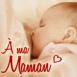 "Bébé qui tete: ""A ma maman"""