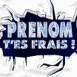 """""""T'es frais!"""""""