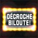 """Panneau lumineux """"Décroche Biloute!"""""""