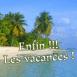 """Plage et palmiers """"Enfin!!! Les vacances!"""""""