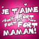 """Je t'aime fort fort fort Maman"""