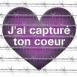 """""""J'ai capturé ton coeur"""""""