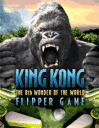 King Kong Flipper