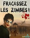 Fracassez les zombies!