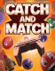 Catch and match